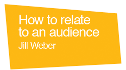 How to relate to an audience