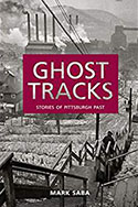 Book jacket for Ghost Tracks: Stories of Pittsburgh Past