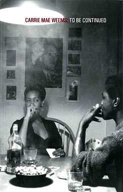 Carrie Mae Weems: To Be Continued